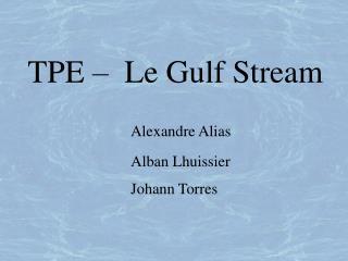 TPE    Le Gulf Stream