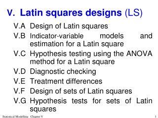 V. Latin squares designs  (LS)