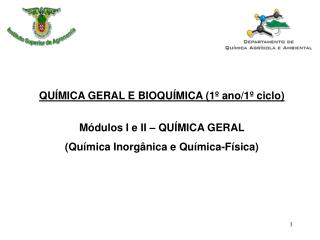 QUÍMICA GERAL E BIOQUÍMICA (1º ano/1º ciclo) Módulos I e II – QUÍMICA GERAL