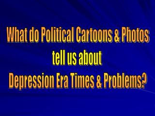 What do Political Cartoons  Photos tell us about  Depression Era Times  Problems