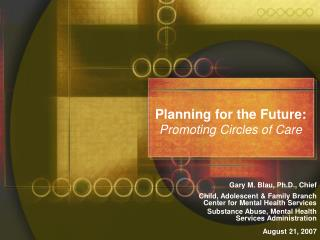 Planning for the Future: Promoting Circles of Care