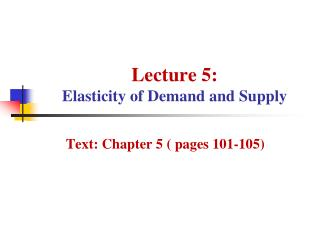 Lecture 5: Elasticity of Demand and Supply