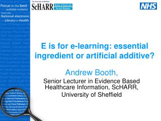 E is for e-learning: essential ingredient or artificial additive