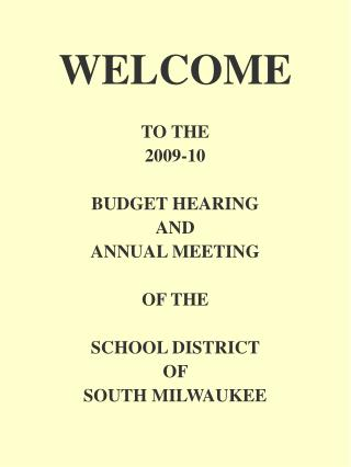 WELCOME TO THE  2009-10 BUDGET HEARING AND ANNUAL MEETING OF THE SCHOOL DISTRICT  OF