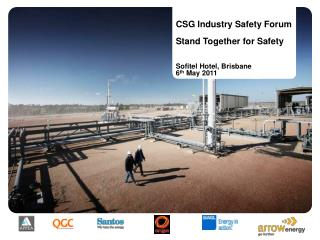 CSG Industry Safety Forum Stand Together for Safety Sofitel Hotel, Brisbane 6 th May 2011