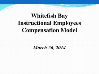 Whitefish Bay  Instructional Employees Compensation Model