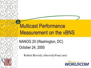 Multicast Performance Measurement on the vBNS