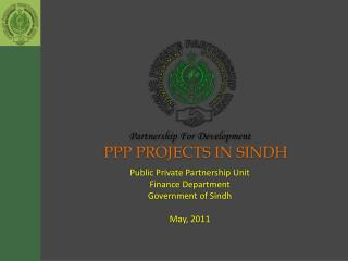 Public Private Partnership Unit Finance Department Government of Sindh May, 2011