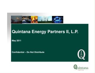 Quintana Energy Partners II, L.P. May  2011 Confidential – Do Not Distribute