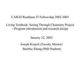 January 22, 2003 Joseph Krajcik (Faculty Mentor)  BaoHui Zhang (PhD Student)