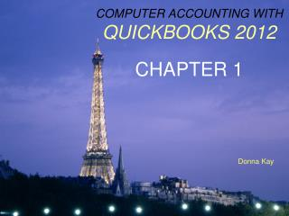 COMPUTER ACCOUNTING WITH QUICKBOOKS 2012 CHAPTER 1