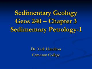 Sedimentary Geology Geos  240 – Chapter 3 Sedimentary Petrology-1