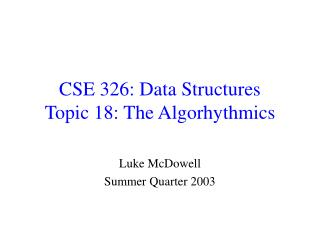 CSE 326: Data Structures Topic 18: The Algorhythmics
