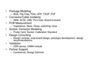 Package Modeling BGA, Flip-Chip, PGA, QFP,  TSOP,  PoP Connector/Cable modeling