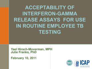 ACCEPTABILITY of interferon-gamma release assays  for use in  routine employee TB testing