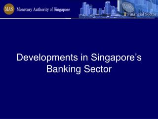 Developments in Singapore's Banking Sector