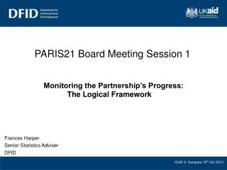 PARIS21 Board Meeting Session 1 Monitoring the Partnership's Progress:  The Logical Framework