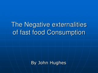 The Negative externalities of fast food Consumption