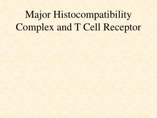 Major Histocompatibility  Complex and T Cell Receptor