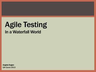 Agile Testing In a Waterfall World