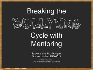 Breaking the Bullying Cycle with Mentoring Student name: Max Hodgess Student number: U1004513