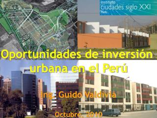 Oportunidades de inversi n  urbana en el Per   Ing. Guido Valdivia  Octubre, 2010