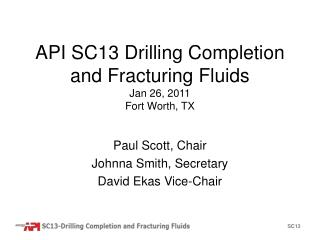 API SC13 Drilling Completion and Fracturing Fluids Jan 26, 2011 Fort Worth, TX