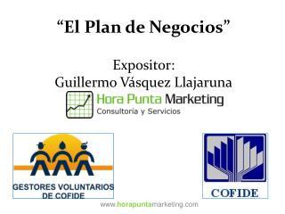 El Plan de Negocios   Expositor: Guillermo V squez Llajaruna