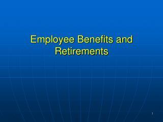 Employee Benefits and Retirements