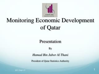 Monitoring Economic Development of Qatar Presentation  By  Hamad  Bin  Jabor  Al  Thani