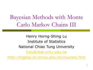 Bayesian Methods with Monte Carlo Markov Chains III