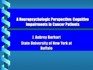 A Neuropsychologic Perspective: Cognitive Impairments in Cancer Patients
