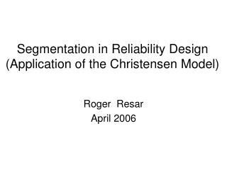 Segmentation in Reliability Design (Application of the Christensen Model)