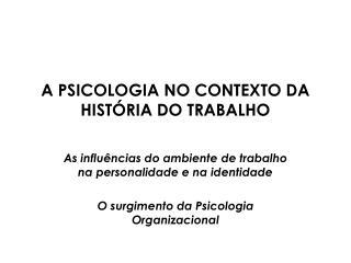 A PSICOLOGIA NO CONTEXTO DA HISTÓRIA DO TRABALHO