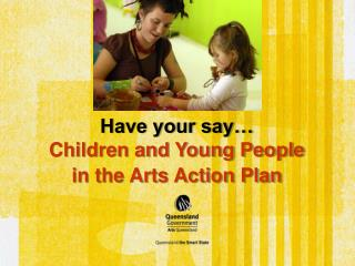 Have your say… Children and Young People  in the Arts Action Plan