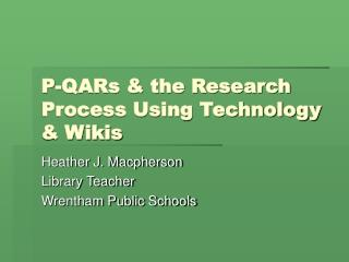 P-QARs & the Research Process Using Technology & Wikis