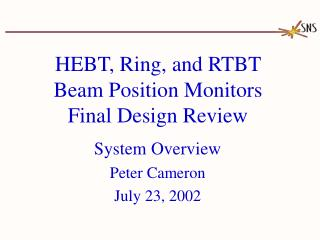 HEBT, Ring, and RTBT  Beam Position Monitors Final Design Review