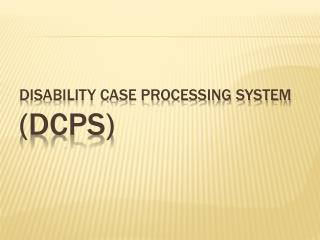 Disability Case Processing System (DCPS)