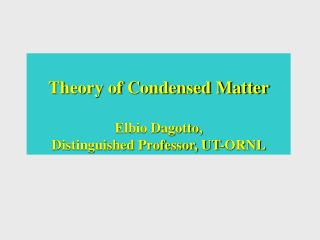 Theory of Condensed Matter Elbio Dagotto,  Distinguished Professor, UT-ORNL