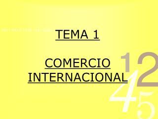 TEMA 1 COMERCIO INTERNACIONAL