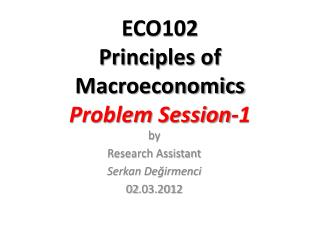 ECO102  Principles of Macroeconomics Problem Session- 1