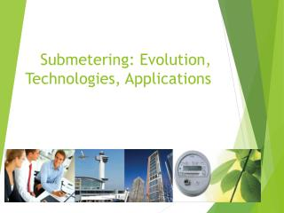 Submetering: Evolution, Technologies, Applications