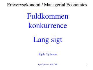 Fuldkommen konkurrence Lang sigt Kjeld Tyllesen Kjeld Tyllesen, PEØ, CBS