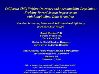 Daniel Webster, PhD Barbara Needell, PhD Terry Shaw, PhD Center for Social Services Research