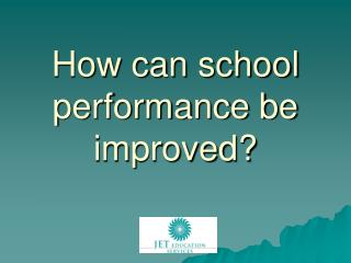 How can school performance be improved?