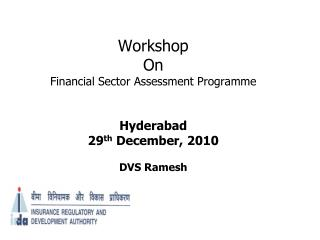 Workshop  On Financial Sector Assessment Programme Hyderabad 29 th  December, 2010 DVS Ramesh
