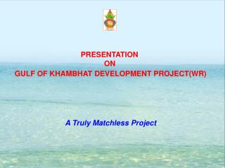 PRESENTATION  ON   GULF OF KHAMBHAT DEVELOPMENT PROJECTWR  Kalpasar as a prospective Water solution  - Saurashtra   A Tr