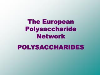 The European Polysaccharide Network  POLYSACCHARIDES