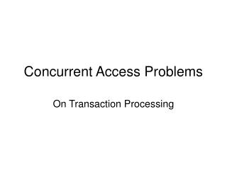 Concurrent Access Problems
