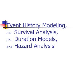 Event History Modeling, aka  Survival Analysis, aka  Duration Models, aka  Hazard Analysis